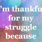 I Am Thankful For My Struggle